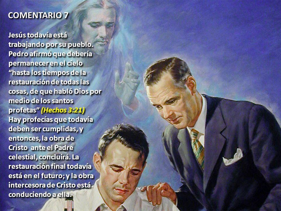 COMENTARIO 7 Jesús todavía está trabajando por su pueblo. Pedro afirmó que debería.