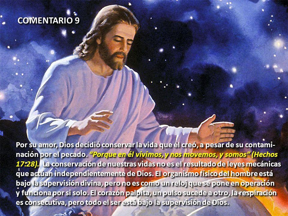 COMENTARIO 9 Por su amor, Dios decidió conservar la vida que él creó, a pesar de su contami-