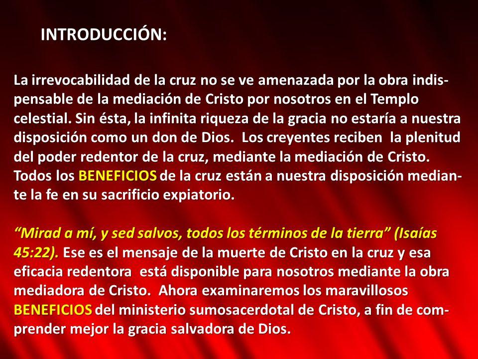 INTRODUCCIÓN: La irrevocabilidad de la cruz no se ve amenazada por la obra indis- pensable de la mediación de Cristo por nosotros en el Templo.