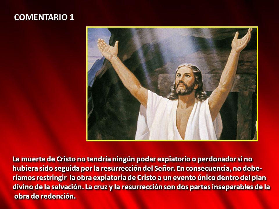 COMENTARIO 1 La muerte de Cristo no tendría ningún poder expiatorio o perdonador si no.