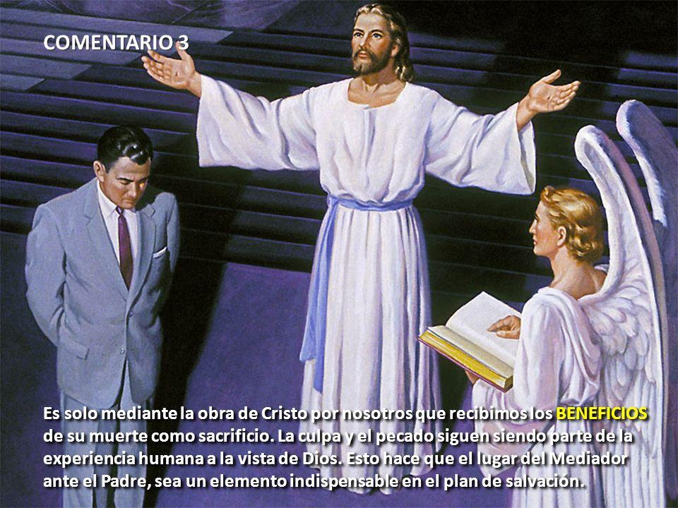 COMENTARIO 3 Es solo mediante la obra de Cristo por nosotros que recibimos los BENEFICIOS.
