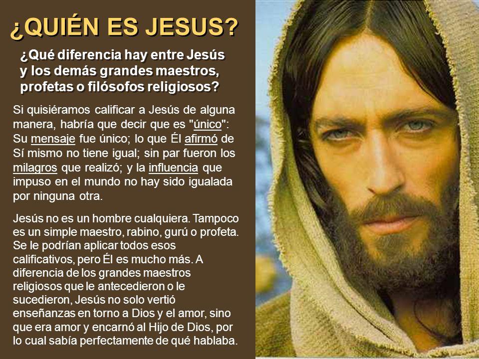 ¿QUIÉN ES JESUS ¿Qué diferencia hay entre Jesús y los demás grandes maestros, profetas o filósofos religiosos
