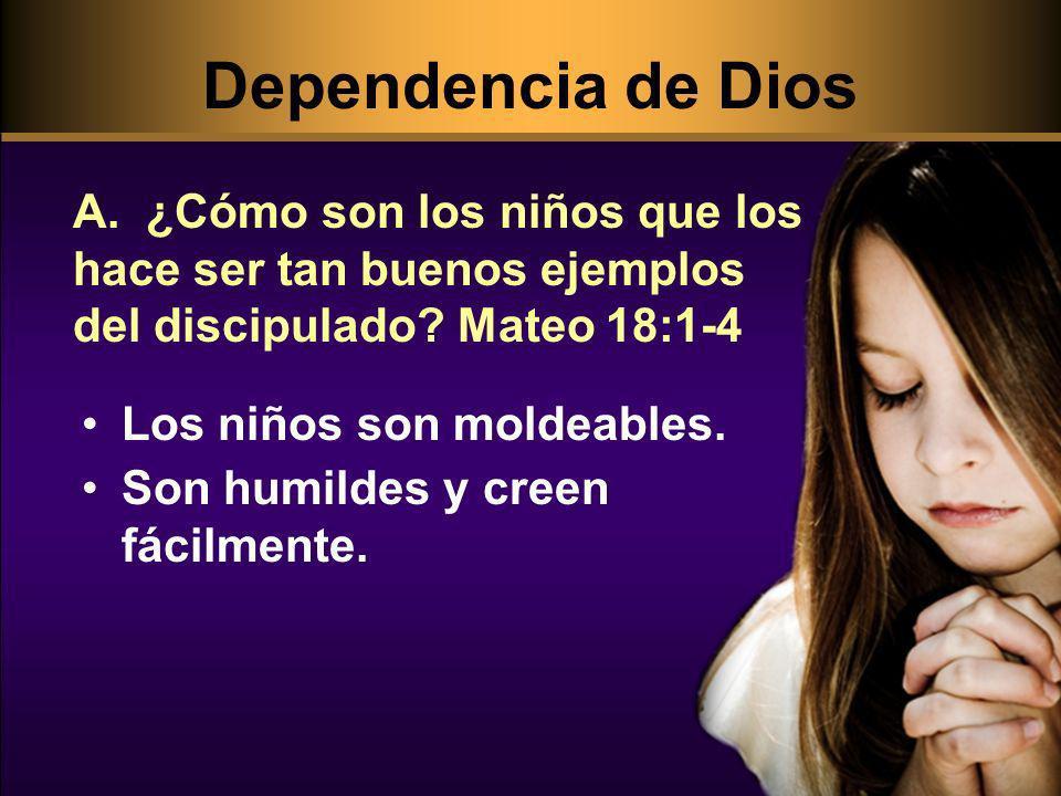 Dependencia de Dios A. ¿Cómo son los niños que los hace ser tan buenos ejemplos del discipulado Mateo 18:1-4.