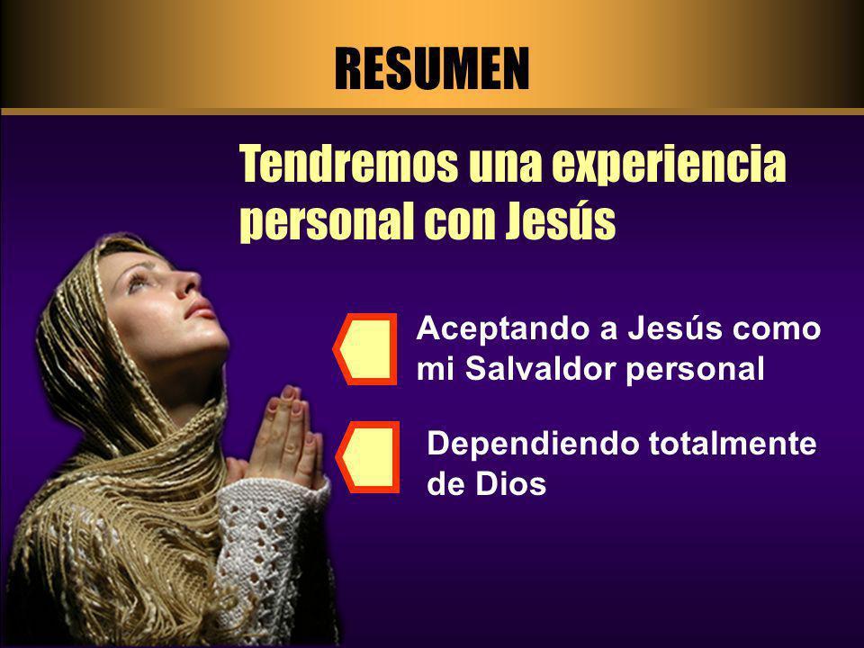 RESUMEN Tendremos una experiencia personal con Jesús
