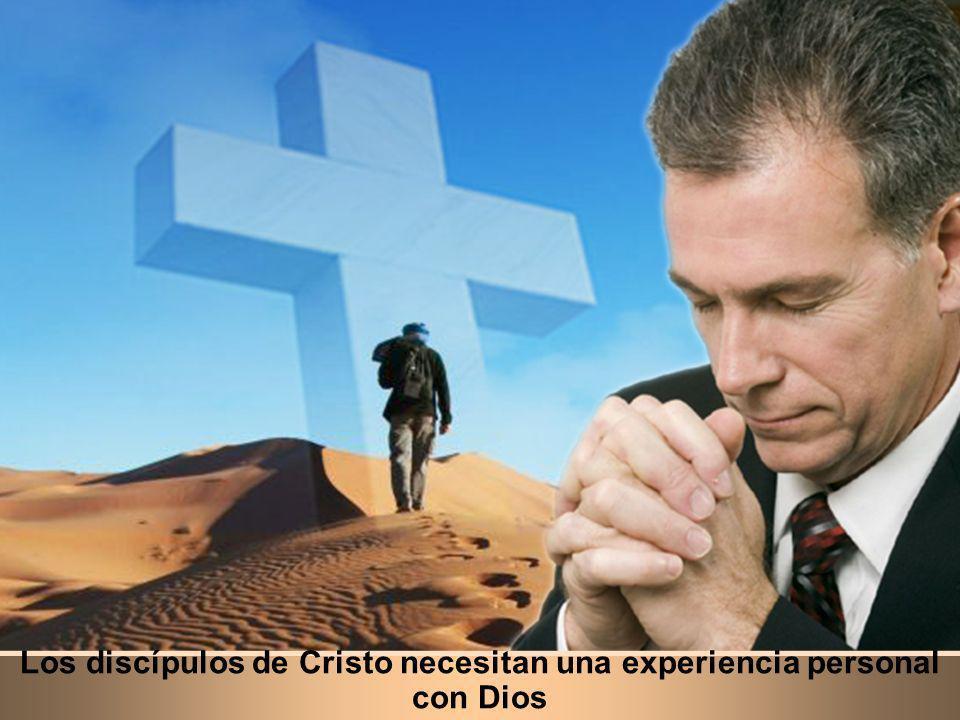 Los discípulos de Cristo necesitan una experiencia personal con Dios