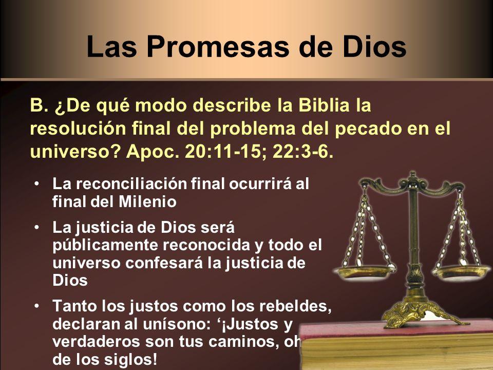 Las Promesas de Dios B. ¿De qué modo describe la Biblia la resolución final del problema del pecado en el universo Apoc. 20:11-15; 22:3-6.
