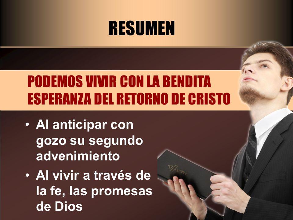 RESUMEN PODEMOS VIVIR CON LA BENDITA ESPERANZA DEL RETORNO DE CRISTO
