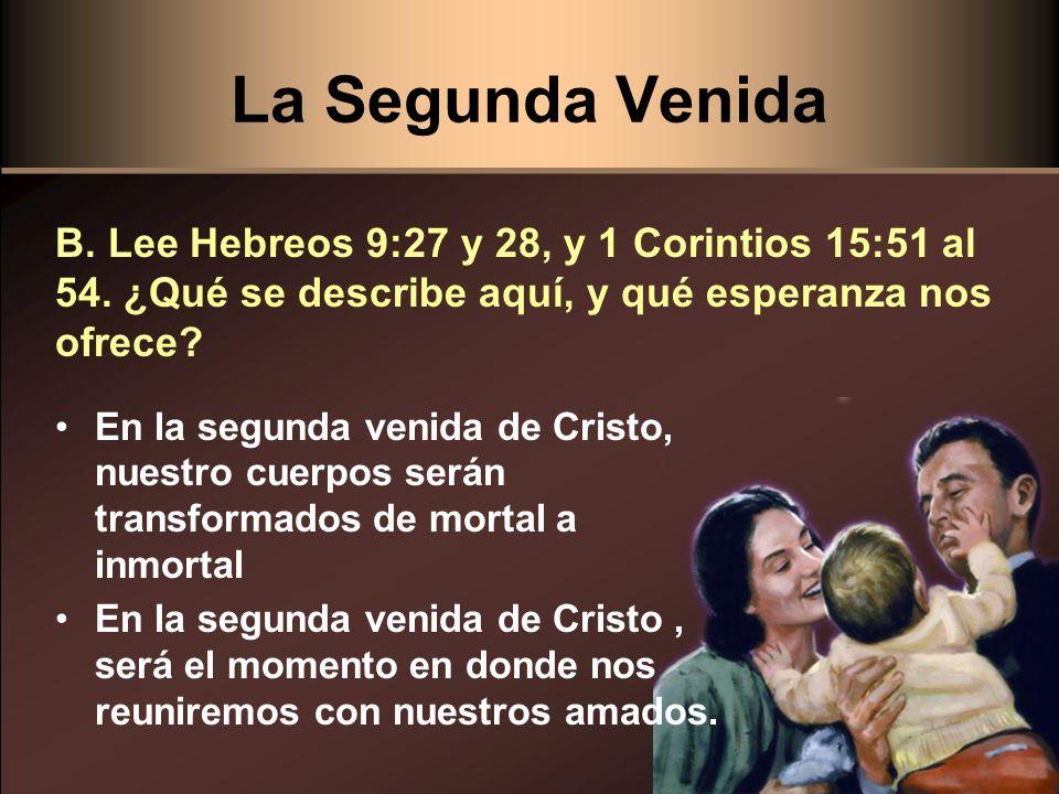 La Segunda Venida B. Lee Hebreos 9:27 y 28, y 1 Corintios 15:51 al 54. ¿Qué se describe aquí, y qué esperanza nos ofrece