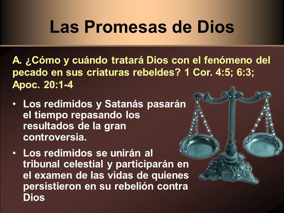 Las Promesas de Dios A. ¿Cómo y cuándo tratará Dios con el fenómeno del pecado en sus criaturas rebeldes 1 Cor. 4:5; 6:3; Apoc. 20:1-4.