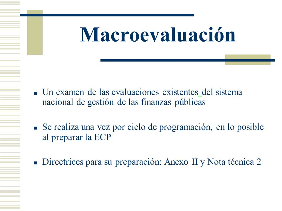 Macroevaluación Un examen de las evaluaciones existentes del sistema nacional de gestión de las finanzas públicas.
