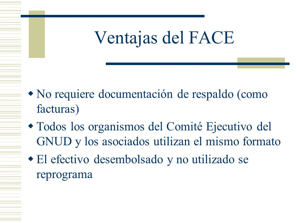 Ventajas del FACE No requiere documentación de respaldo (como facturas)