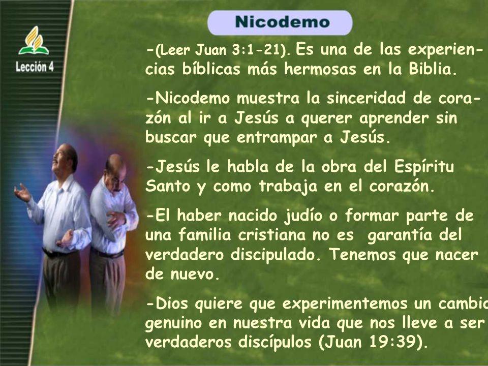 -(Leer Juan 3:1-21). Es una de las experien-cias bíblicas más hermosas en la Biblia.