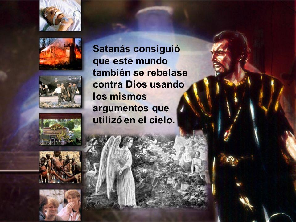 Satanás consiguió que este mundo también se rebelase contra Dios usando los mismos argumentos que utilizó en el cielo.