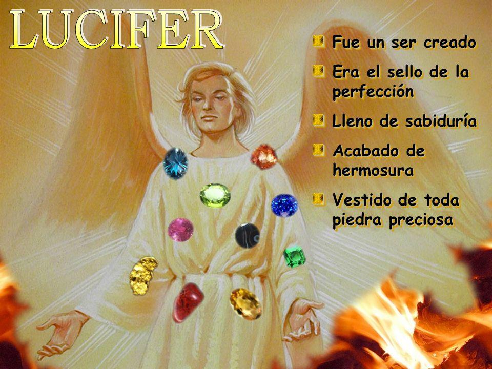LUCIFER Fue un ser creado Era el sello de la perfección