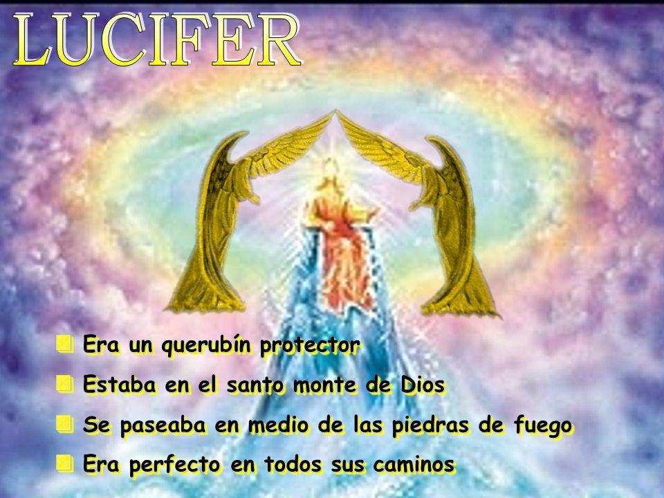 LUCIFER Era un querubín protector Estaba en el santo monte de Dios