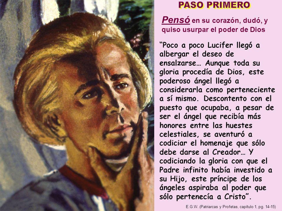 PASO PRIMERO Pensó en su corazón, dudó, y quiso usurpar el poder de Dios.