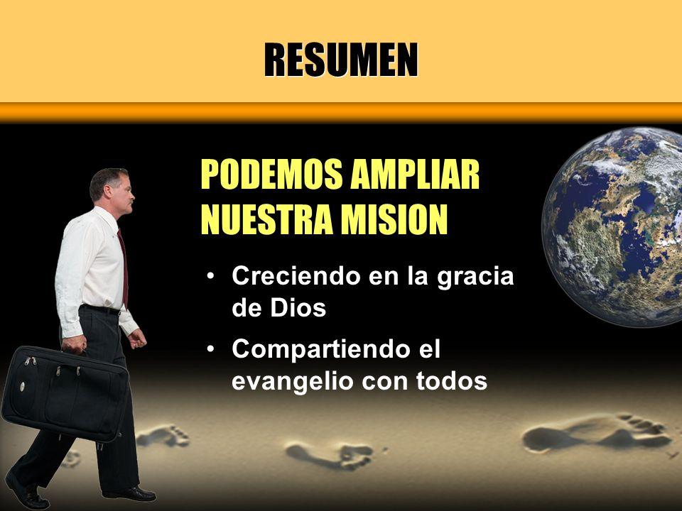 RESUMEN PODEMOS AMPLIAR NUESTRA MISION Creciendo en la gracia de Dios