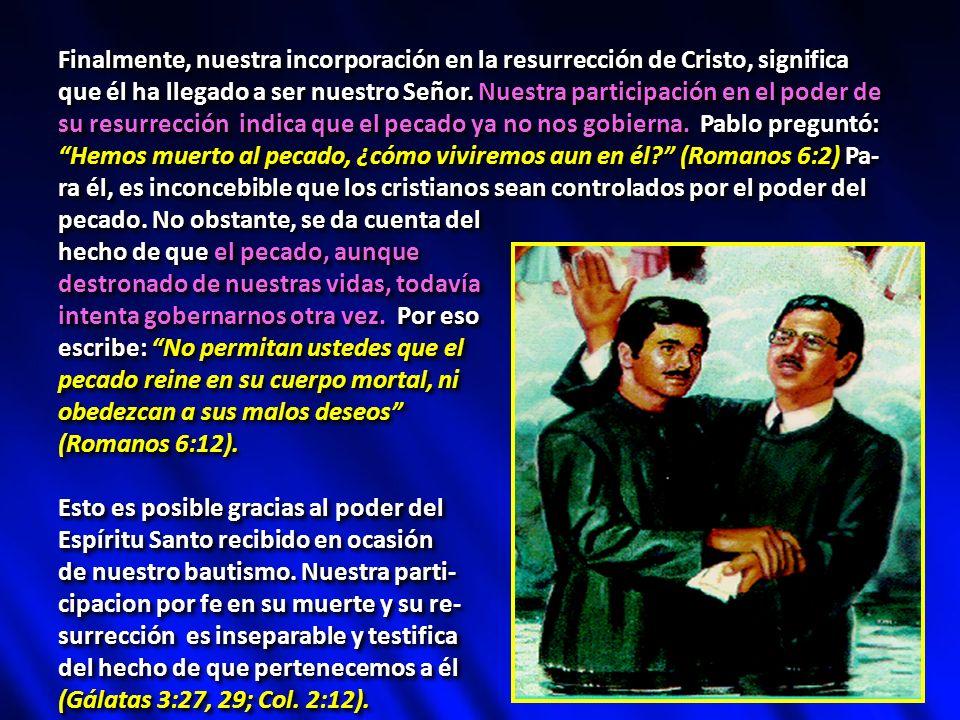 Finalmente, nuestra incorporación en la resurrección de Cristo, significa