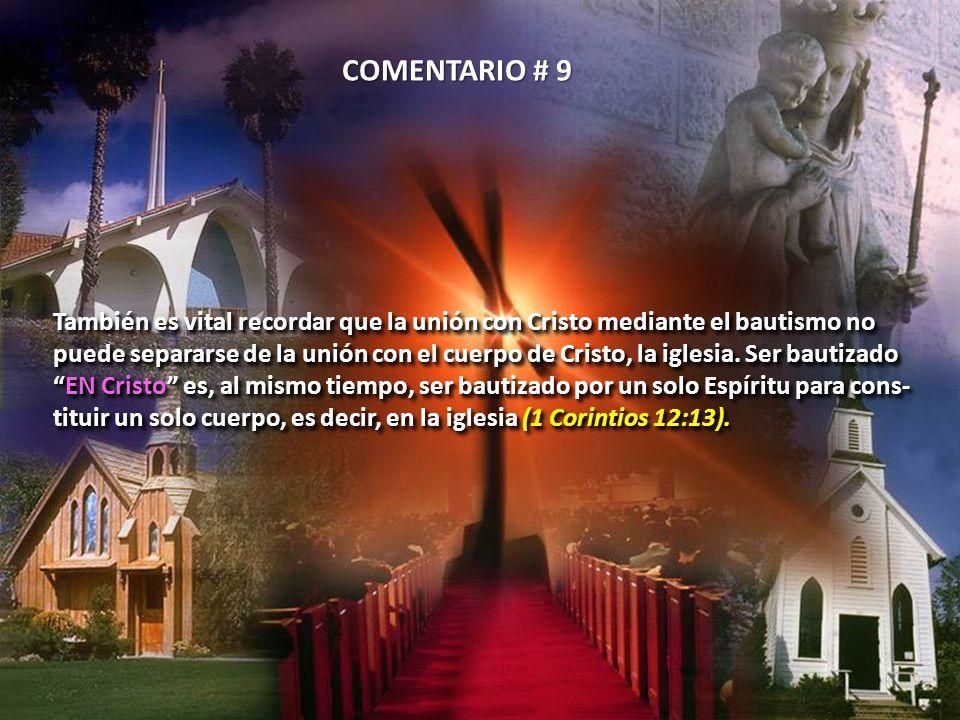 COMENTARIO # 9 También es vital recordar que la unión con Cristo mediante el bautismo no.