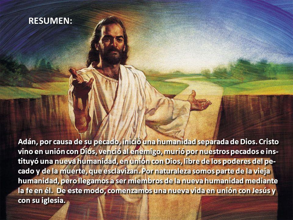 RESUMEN: Adán, por causa de su pecado, inició una humanidad separada de Dios. Cristo.