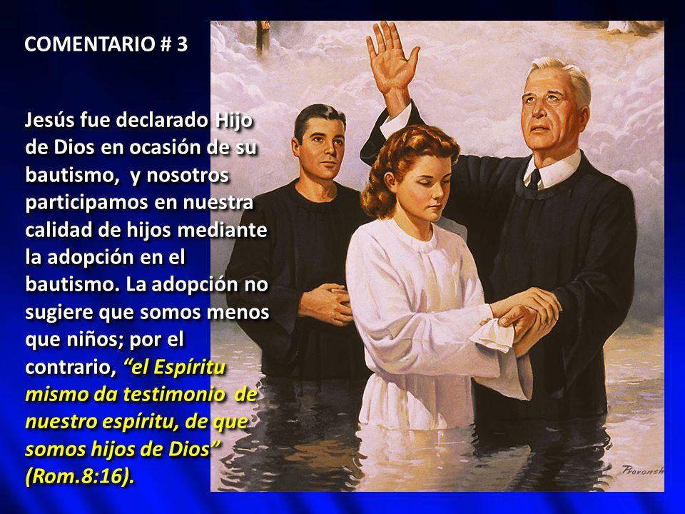 COMENTARIO # 3 Jesús fue declarado Hijo de Dios en ocasión de su bautismo, y nosotros participamos en nuestra calidad de hijos mediante.