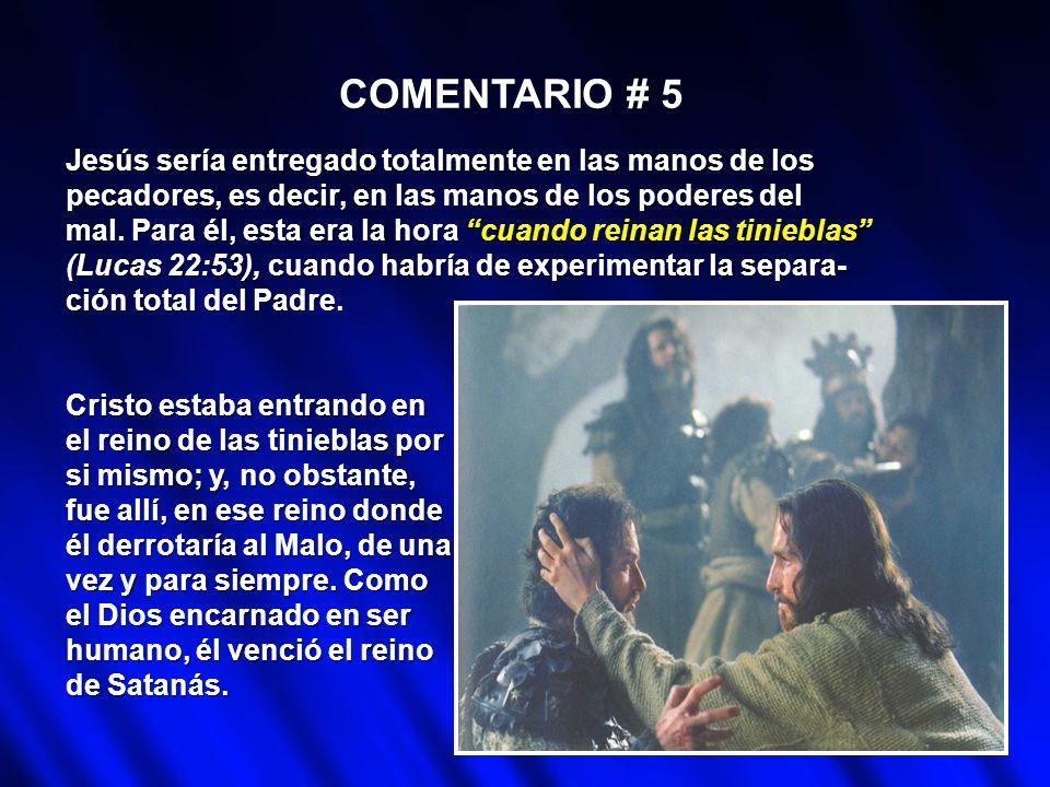 COMENTARIO # 5 Jesús sería entregado totalmente en las manos de los