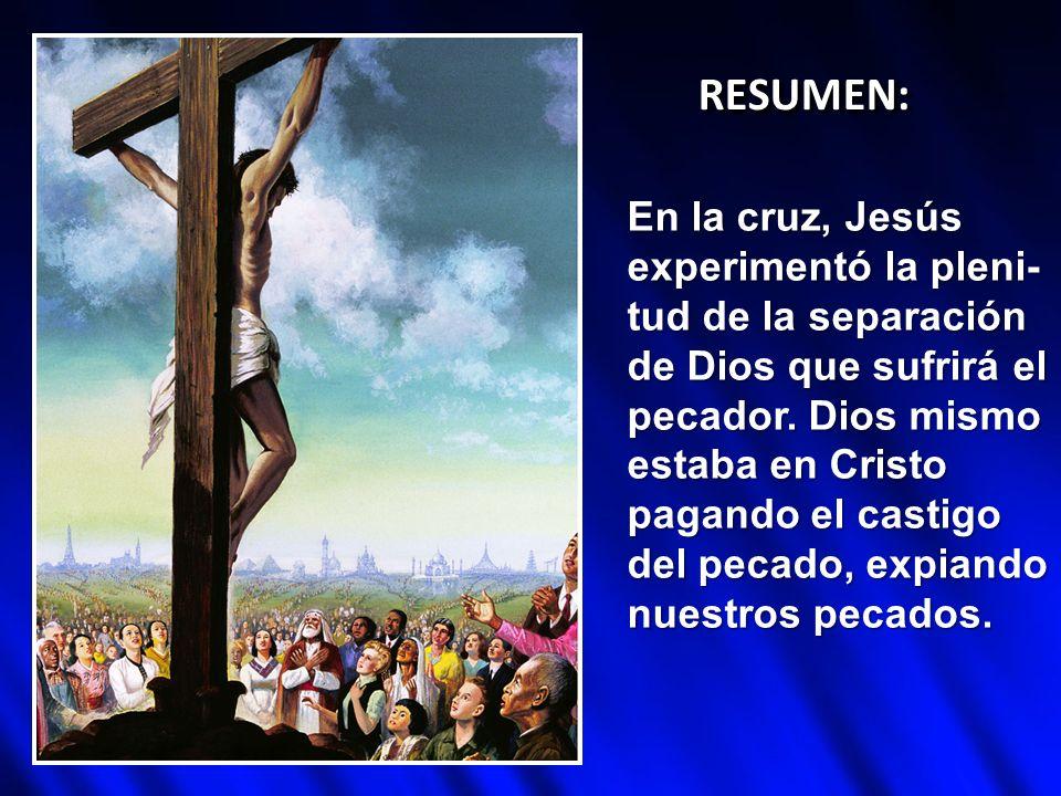 RESUMEN: En la cruz, Jesús experimentó la pleni-tud de la separación