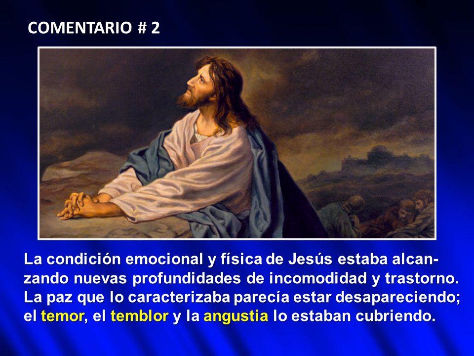 COMENTARIO # 2 La condición emocional y física de Jesús estaba alcan-