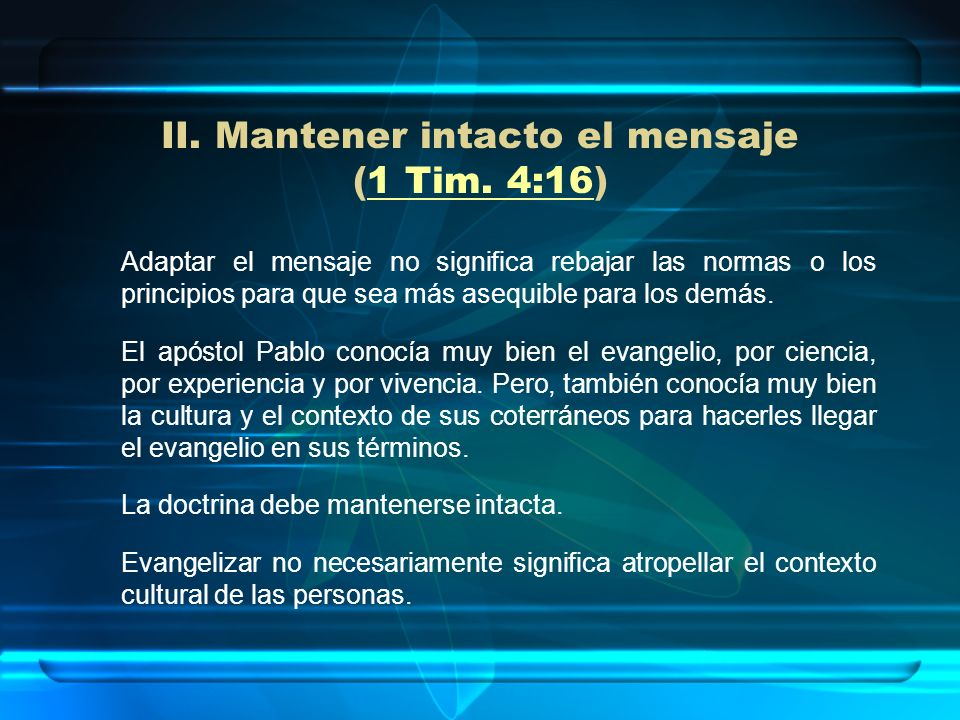 II. Mantener intacto el mensaje (1 Tim. 4:16)