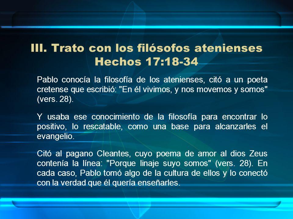 III. Trato con los filósofos atenienses Hechos 17:18-34