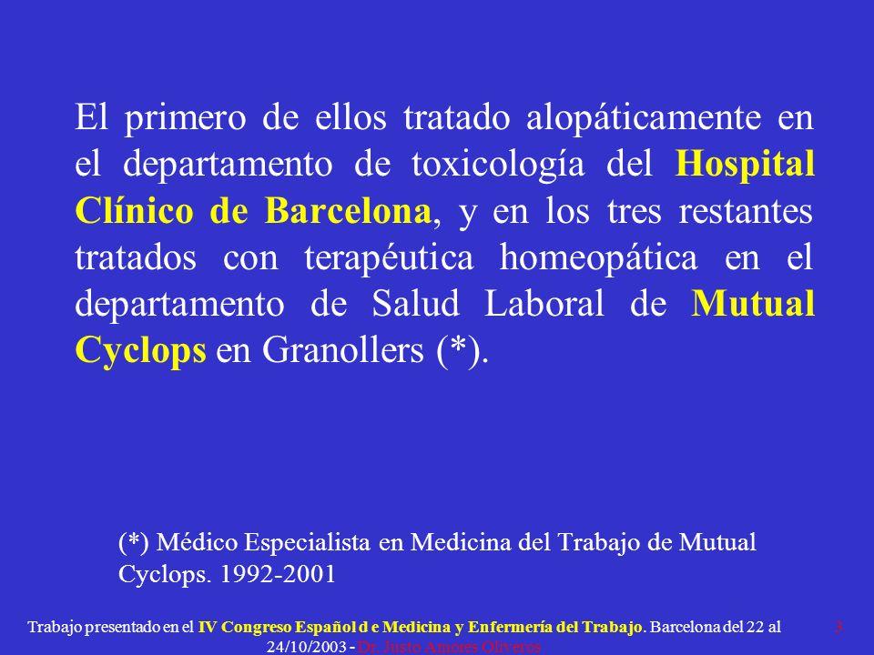 El primero de ellos tratado alopáticamente en el departamento de toxicología del Hospital Clínico de Barcelona, y en los tres restantes tratados con terapéutica homeopática en el departamento de Salud Laboral de Mutual Cyclops en Granollers (*).