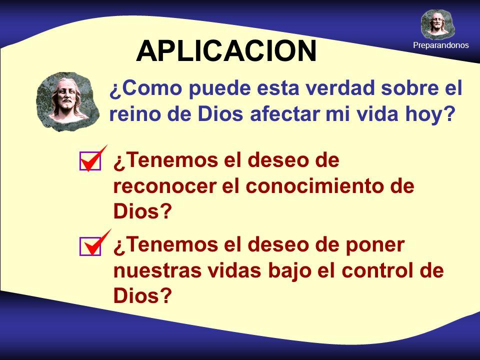 Preparandonos APLICACION. ¿Como puede esta verdad sobre el reino de Dios afectar mi vida hoy