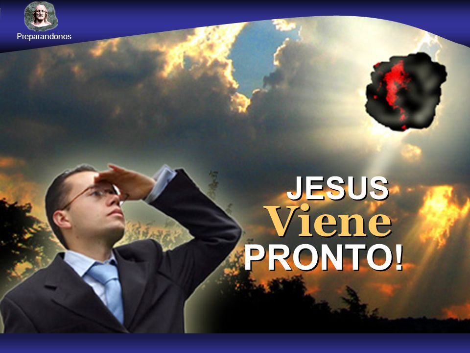 Preparandonos JESUS Viene PRONTO!