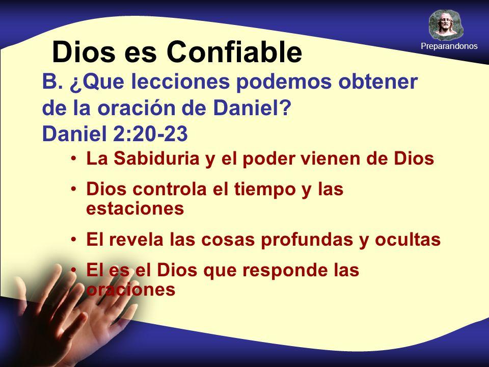 Preparandonos Dios es Confiable. B. ¿Que lecciones podemos obtener de la oración de Daniel Daniel 2:20-23.
