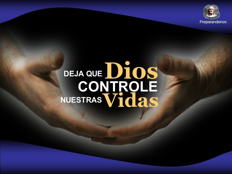 Preparandonos Vidas Dios CONTROLE DEJA QUE NUESTRAS