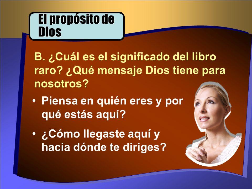 El propósito de Dios B. ¿Cuál es el significado del libro raro ¿Qué mensaje Dios tiene para nosotros