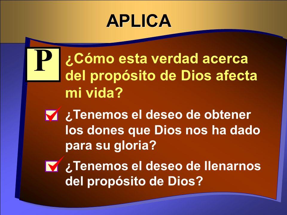 APLICA P. ¿Cómo esta verdad acerca del propósito de Dios afecta mi vida