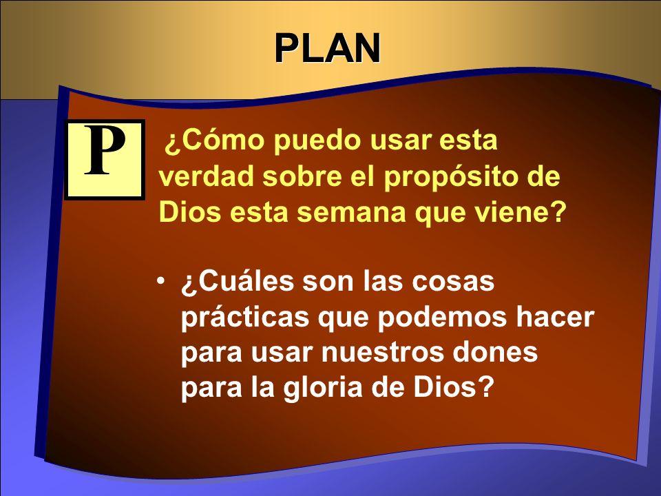 PLAN ¿Cómo puedo usar esta verdad sobre el propósito de Dios esta semana que viene P.