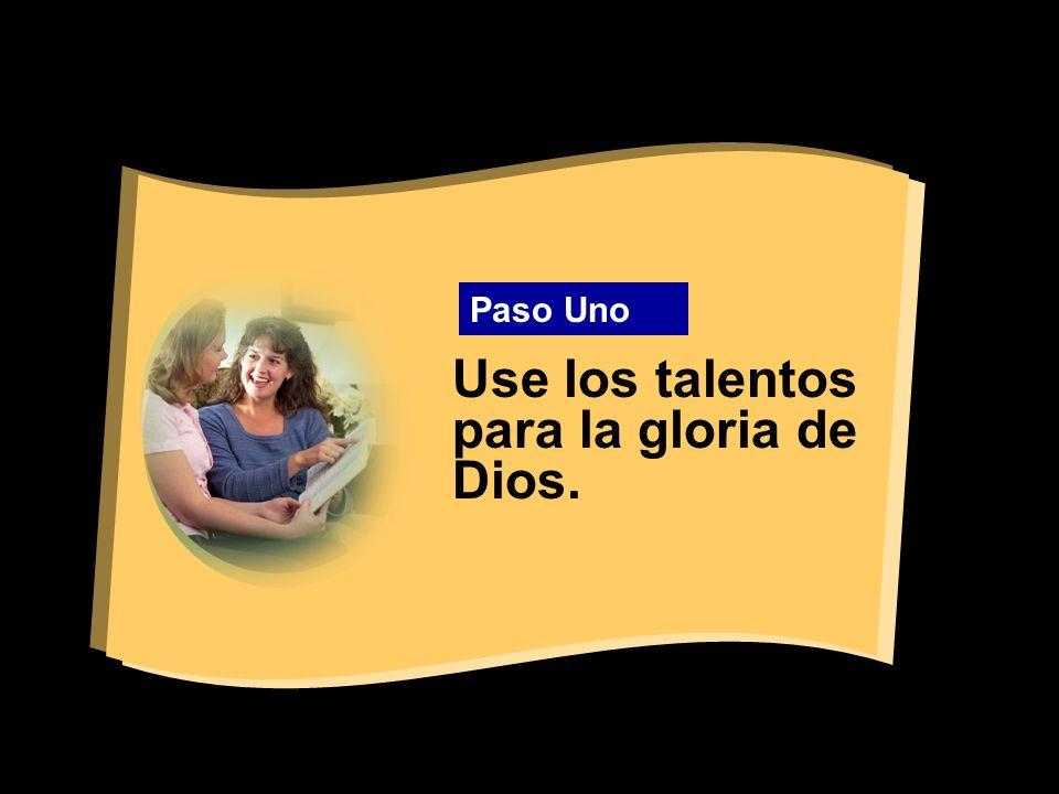 Use los talentos para la gloria de Dios.