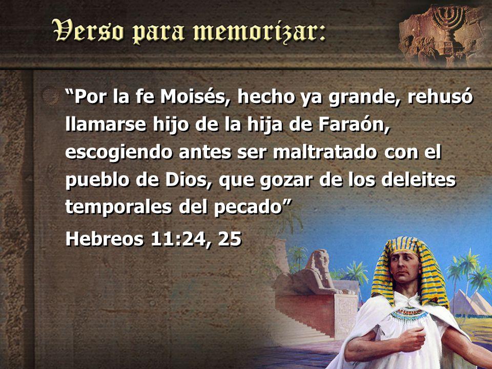 Por la fe Moisés, hecho ya grande, rehusó llamarse hijo de la hija de Faraón, escogiendo antes ser maltratado con el pueblo de Dios, que gozar de los deleites temporales del pecado