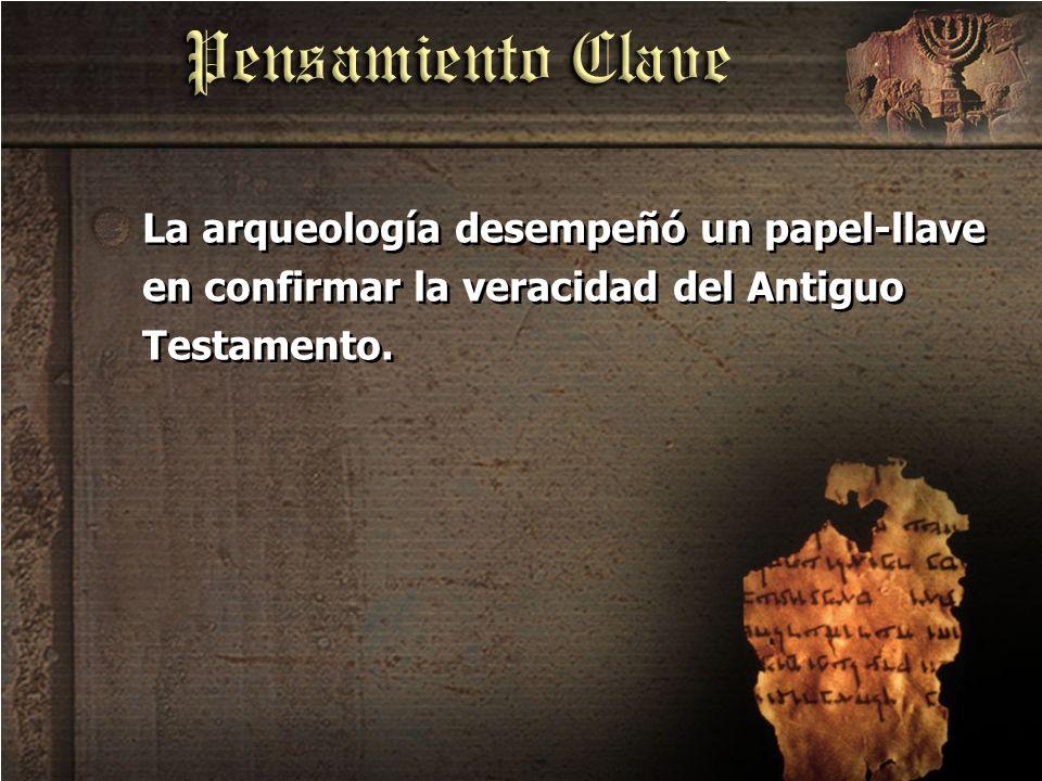 La arqueología desempeñó un papel-llave en confirmar la veracidad del Antiguo Testamento.