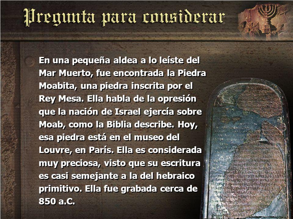 En una pequeña aldea a lo leíste del Mar Muerto, fue encontrada la Piedra Moabita, una piedra inscrita por el Rey Mesa.