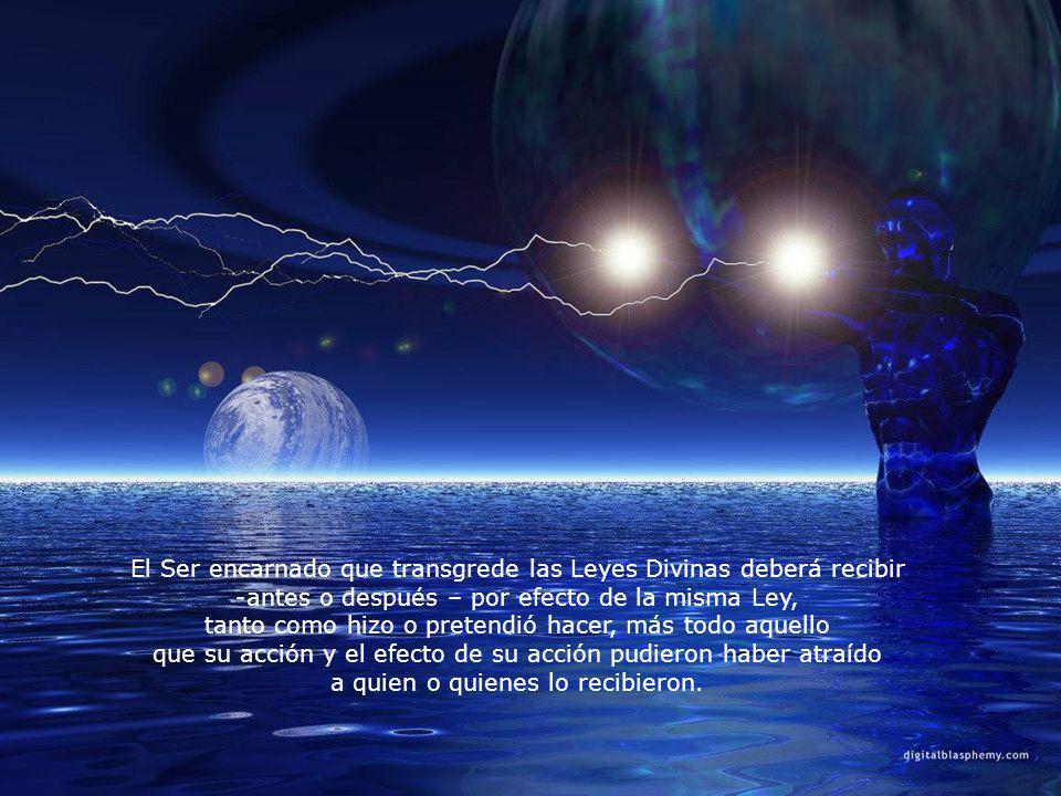 El Ser encarnado que transgrede las Leyes Divinas deberá recibir