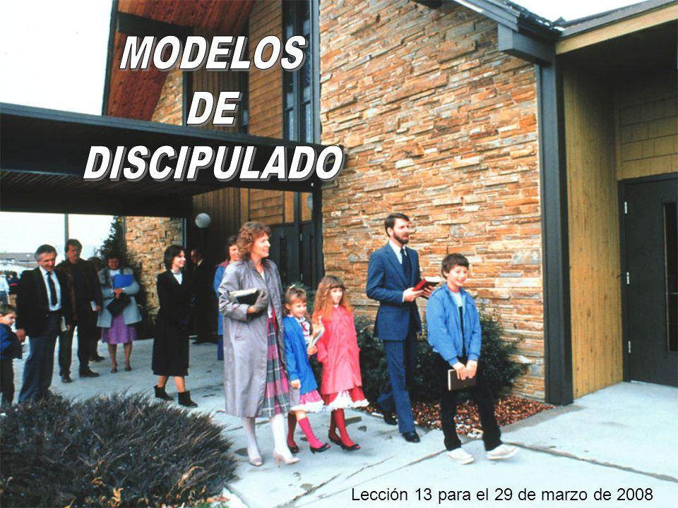 MODELOS DE DISCIPULADO Lección 13 para el 29 de marzo de 2008