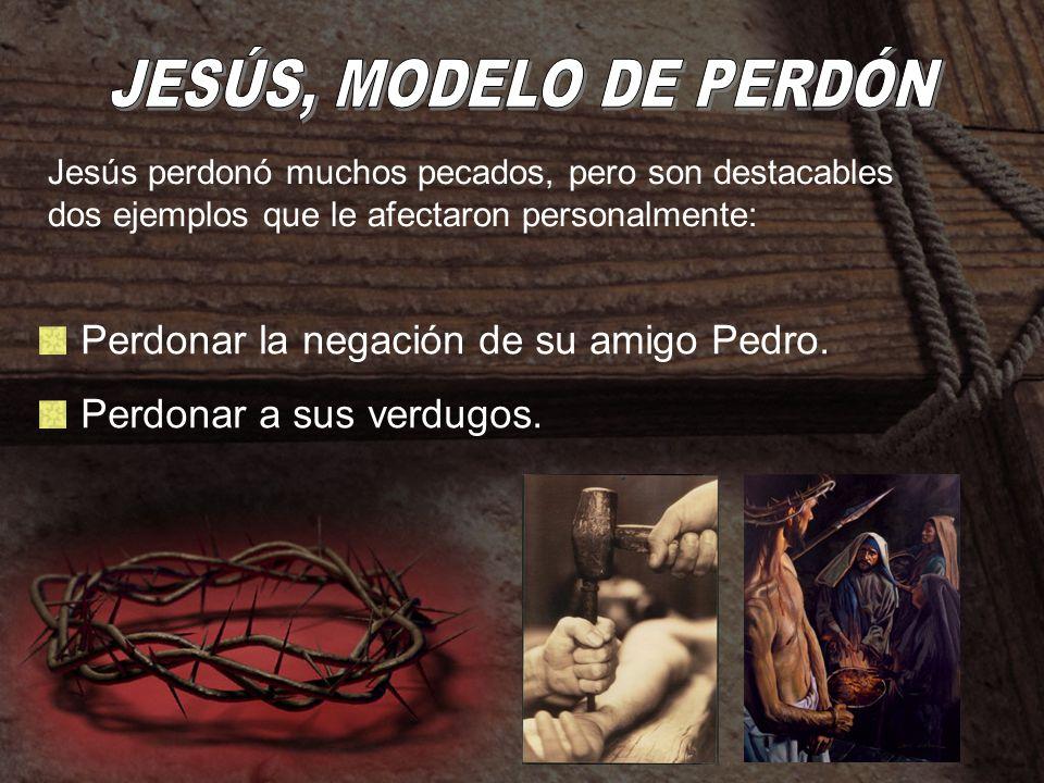 JESÚS, MODELO DE PERDÓN Perdonar la negación de su amigo Pedro.