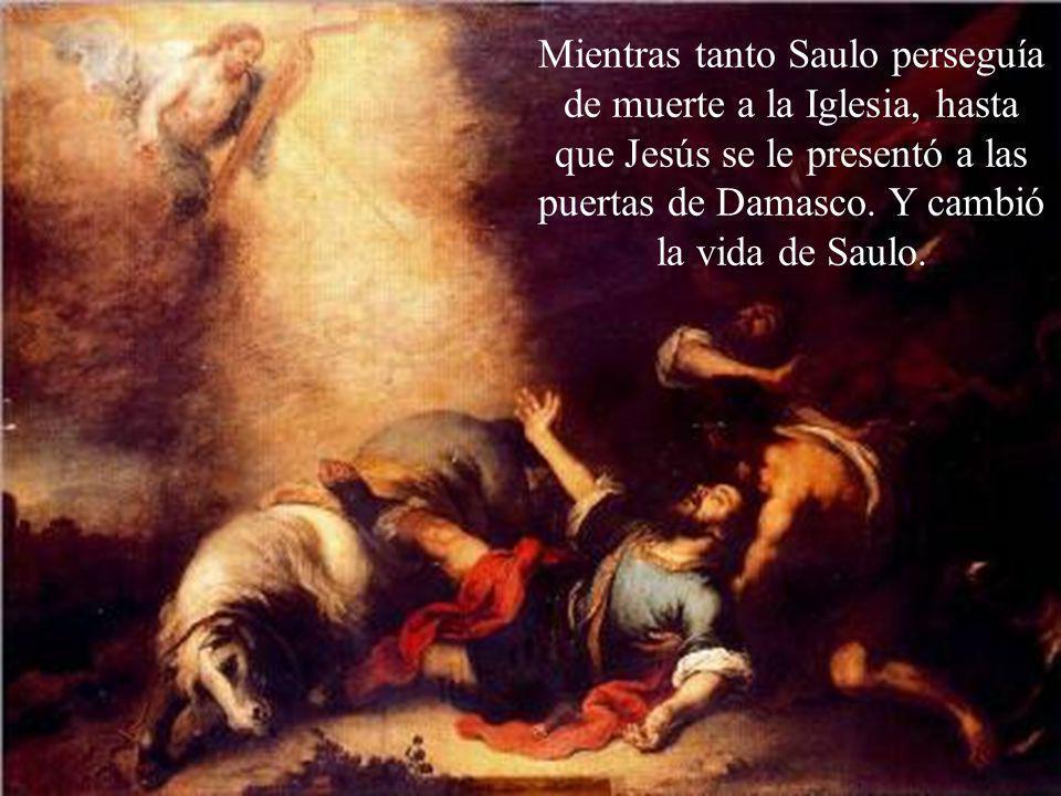 Mientras tanto Saulo perseguía de muerte a la Iglesia, hasta que Jesús se le presentó a las puertas de Damasco.