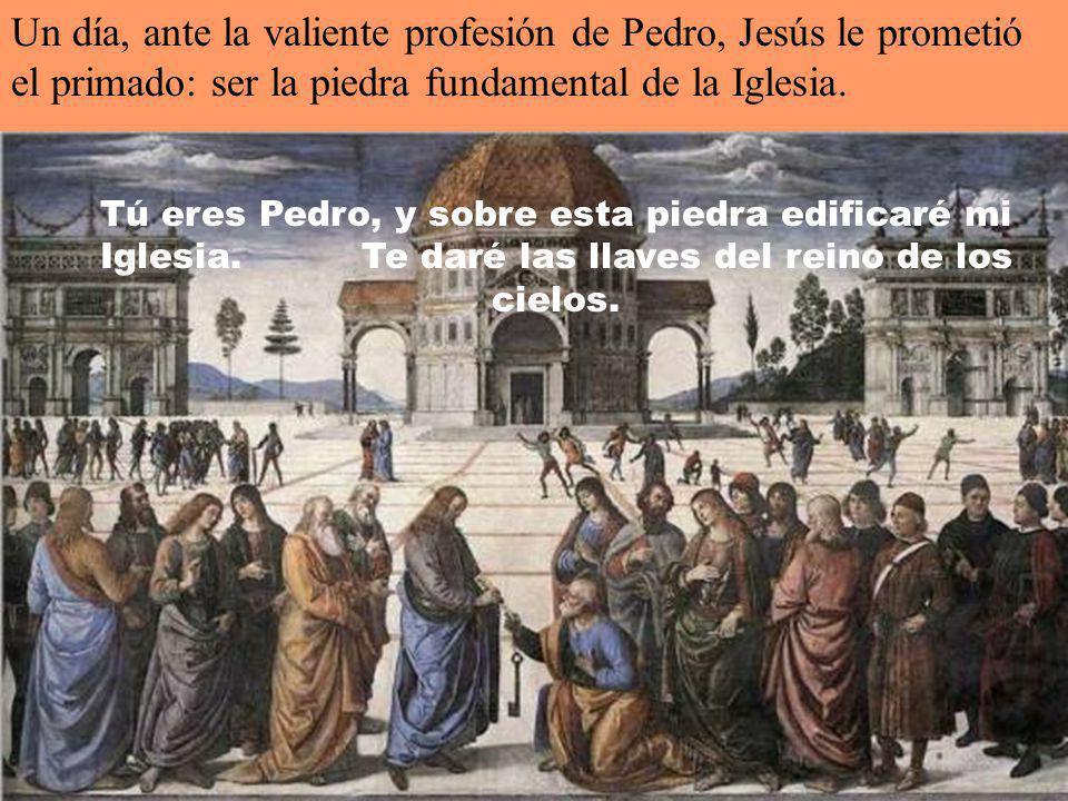Un día, ante la valiente profesión de Pedro, Jesús le prometió el primado: ser la piedra fundamental de la Iglesia.