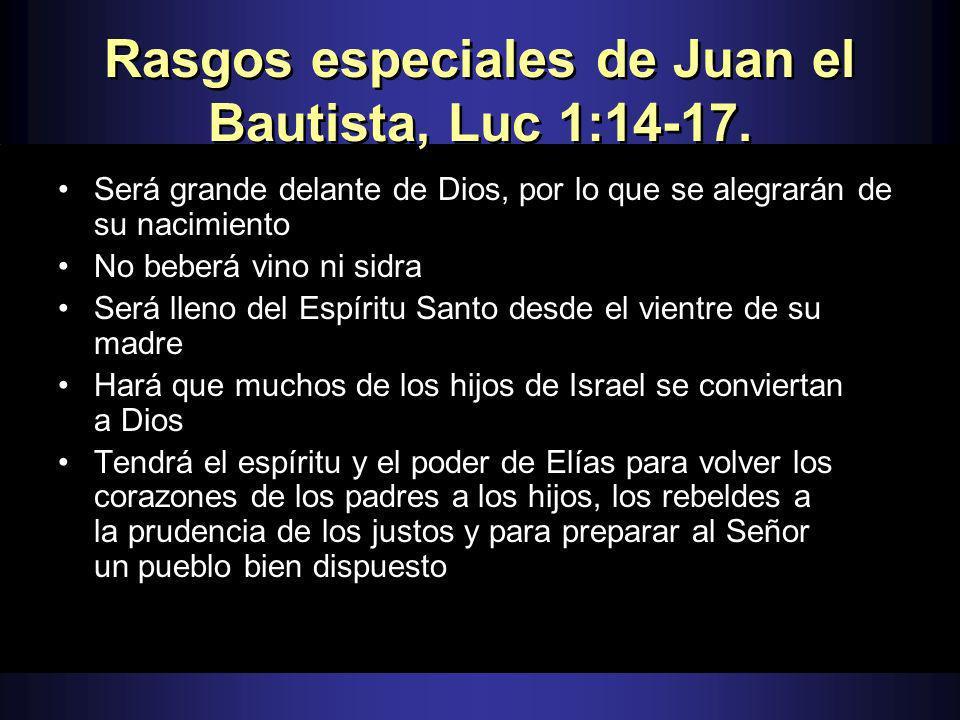 Rasgos especiales de Juan el Bautista, Luc 1:14-17.