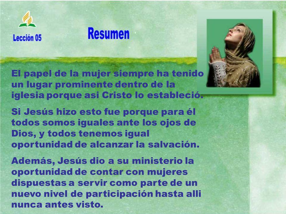 El papel de la mujer siempre ha tenido un lugar prominente dentro de la iglesia porque asi Cristo lo estableció.