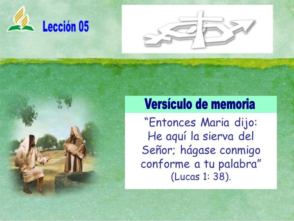Versículo de memoria Entonces Maria dijo: He aquí la sierva del Señor; hágase conmigo conforme a tu palabra (Lucas 1: 38).